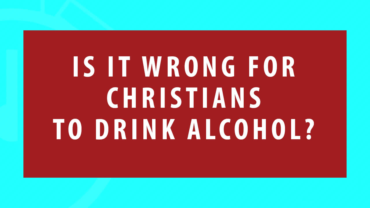 is-it-wrong-for-christians-to-drink-alcohol