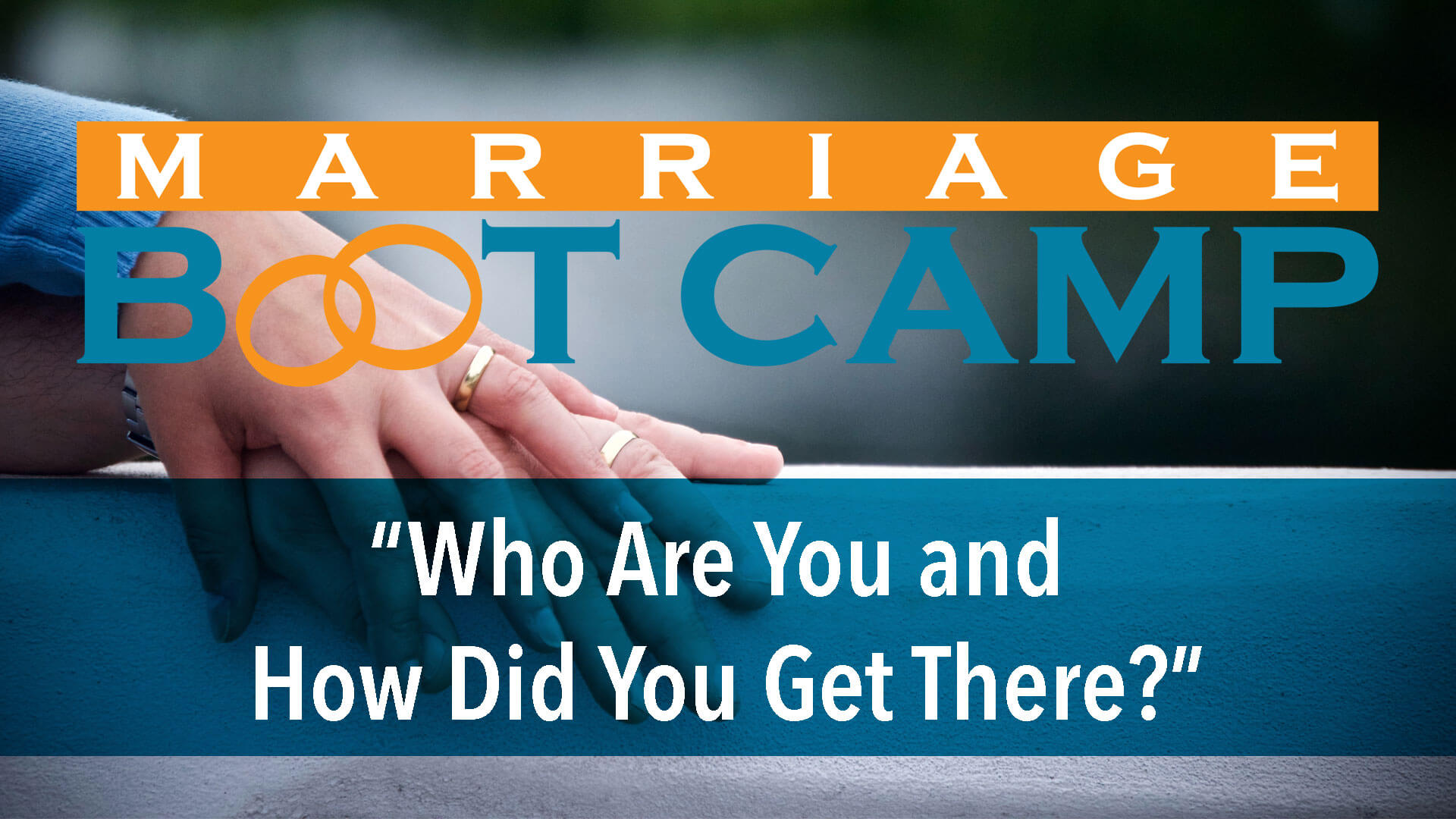 Marriage Bootcamp: Who Are You