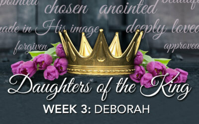 Daughter's of the King Week 3 – Deborah