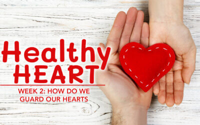 How Do We Guard Our Hearts?