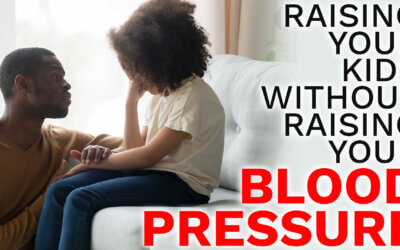 How To Raise Your Kids Without Raising Your Blood Pressure, Pt. 5