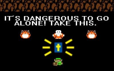 It's Dangerous to Go Alone! Take this!
