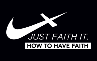 Just Faith It: Part 2 – How to Have Faith