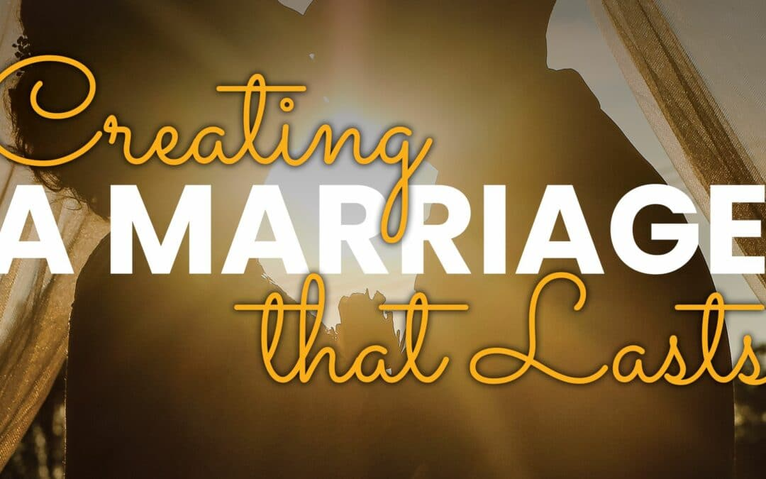 Sign up for the Creating a Marriage that Lasts Class that starts February 17th
