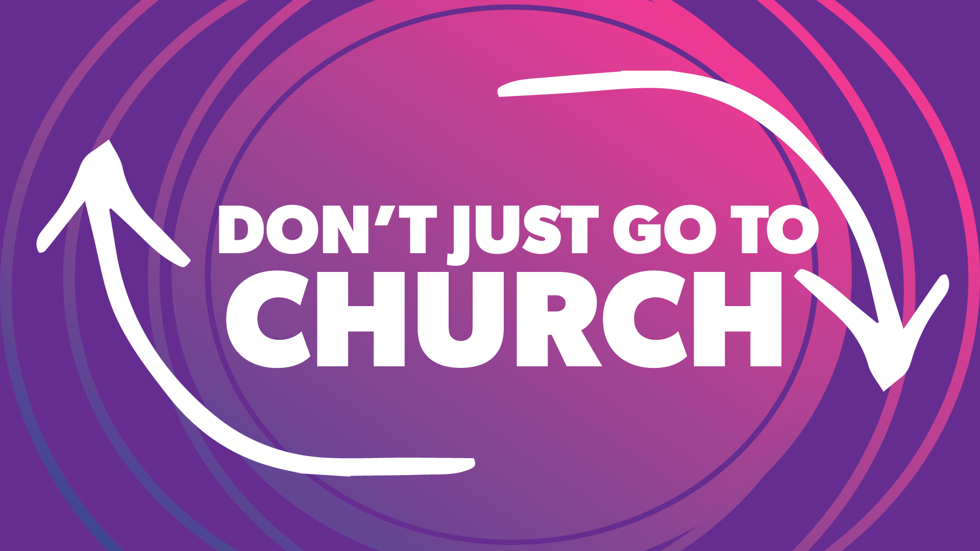 Don't Just Go to Church